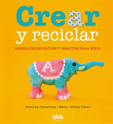 libros infantiles kireei cosas bellas crear y reciclar manualidades f 225 ciles y creativas para ni 241 os kireei cosas bellas
