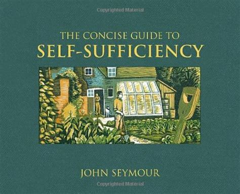 the self sufficiency handbook your complete guide to a self sufficient home garden and kitchen books seymour david higham associates