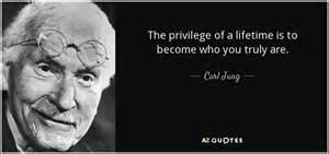 Carl jung quote the privilege of a lifetime is to become who you