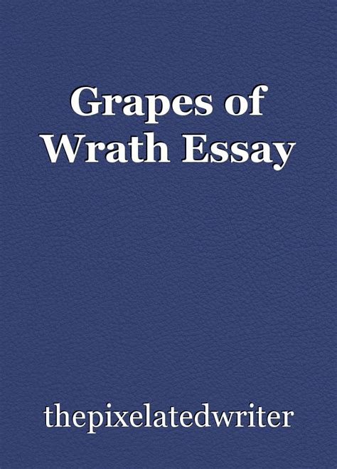 Grapes Of Wrath Essay by Grapes Of Wrath Essay Essay By Thepixelatedwriter