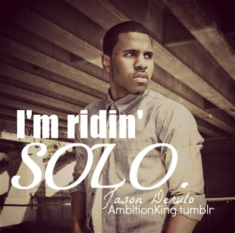 jason derulo quotes tumblr ridin solo on tumblr