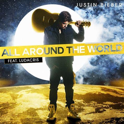 all around the world justin bieber ft ludacris audio justin bieber s all around the world feat ludacris