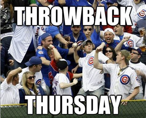 Throwback Thursday Meme - 13 best images about chicago cubs humor on pinterest