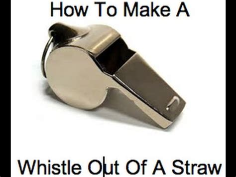 how to a with a whistle how to make a whistle out of a straw