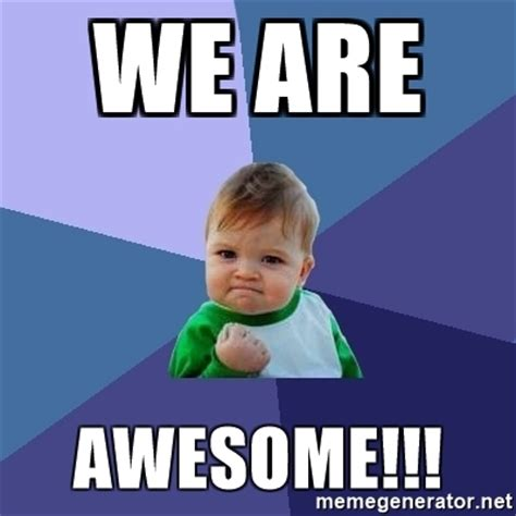 Who Are We Meme Generator - we are awesome success kid meme generator