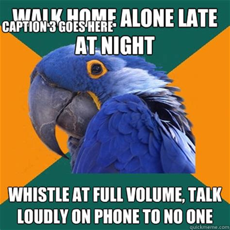 Whistle Meme - walk home alone late at night whistle at full volume talk