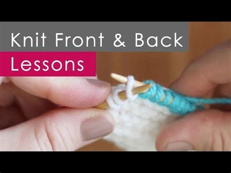 knitting lessons kfb knit front back increases knitting lessons for