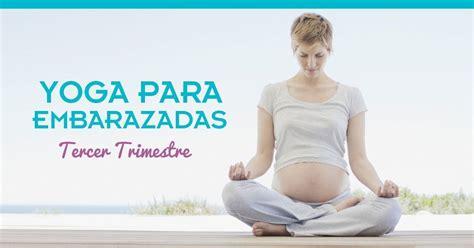 tutorial de yoga para embarazadas ejercicios para embarazadas tercer trimestre widemat