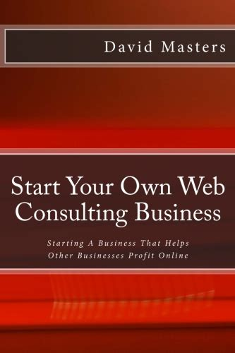 Start Your Own Consulting Business books and more david m masters