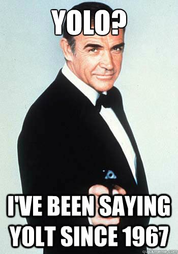James Bond Meme - yolo i ve been saying yolt since 1967 james bond yolo