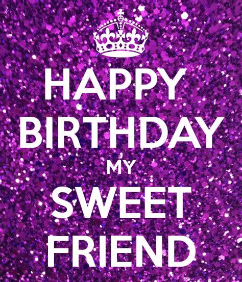 my sweet happy birthday my sweet friend my