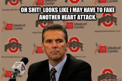 Urban Meyer Memes - oh shit looks like i may have to fake another heart