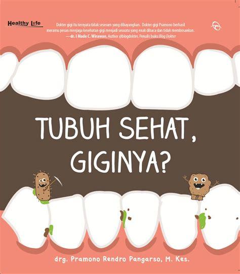 Buku Teknologi Dan Kesehatan Tubuh Kita buku tubuh sehat giginya drg pramono mizanstore