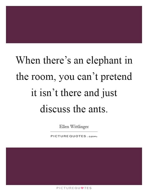 elephant in the room lyrics when there s an elephant in the room you can t pretend it isn t picture quotes