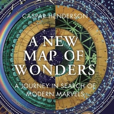 a new map of wonders a journey in search of modern marvels books caspar henderson a new map of wonders presented by point