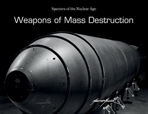 weapons of mass specters of the nuclear age