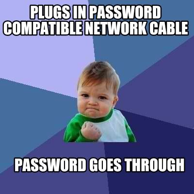 Password Meme - meme creator plugs in password compatible network cable