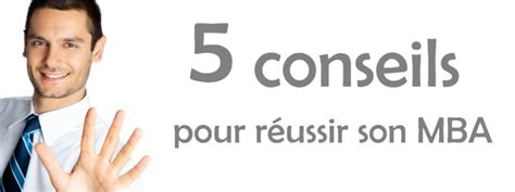 Five Minute Mba by 5 Conseils Pour R 233 Ussir Mba Mba Acqu 233 Rir Des