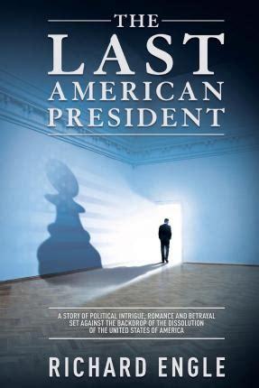 The Last American Plot The Last American President Richard Engle 9780986221217