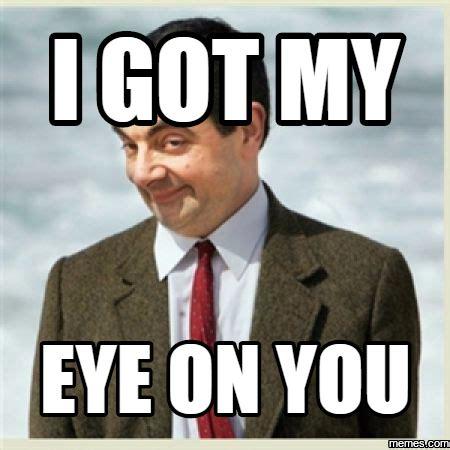 I Got My Eyes On You Meme - home memes com