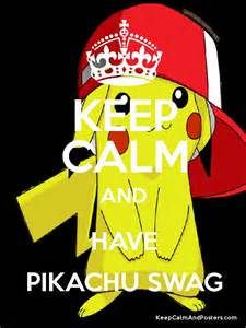 Keep calm and have pikachu swag poster
