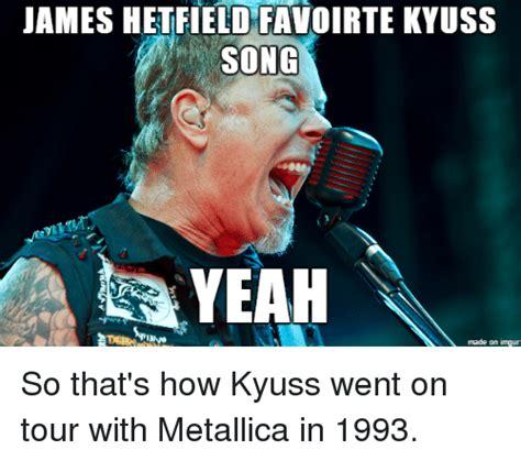 James Hetfield Meme - 25 best memes about kyuss kyuss memes