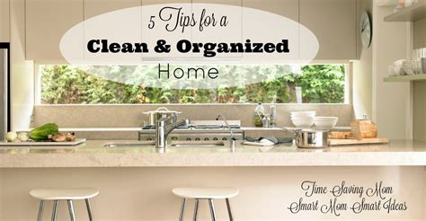 organize your home 151 smart tips for cleaning clutter 5 tips for a clean and organized home