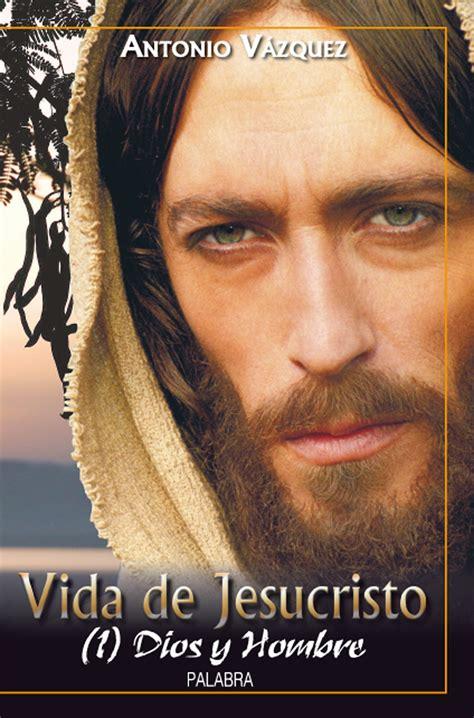 imagenes de jesucristo la vida libro vida de jesucristo i de antonio v 225 zquez galiano