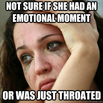 Emotional Meme - not sure if she had an emotional moment or was just