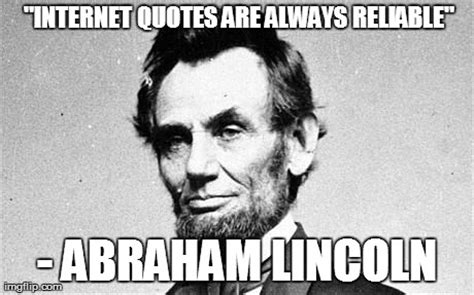 Abraham Lincoln Meme - abraham lincoln quot internet quotes are always reliable