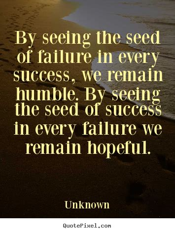 Picture Quotes Unknown Picture Quotes By Seeing The Seed Of Failure In