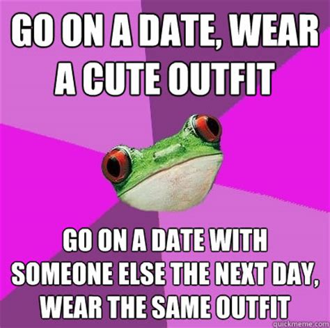 Cute Dating Memes - go on a date wear a cute outfit go on a date with someone