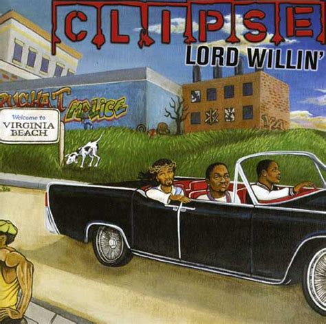 lord willin clipse grindin ft pusha t stream new song djbooth