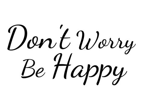 Don T Worry Be Happy Quotes dont worry be happy quotes quotesgram