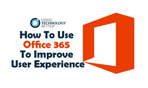 how to use office 365 to improve user experience using