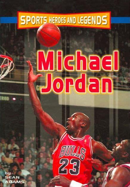 michael jordan biography barnes and noble michael jordan sports heroes and legends series by sean