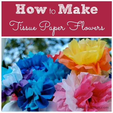 How To Make Simple Tissue Paper Flowers - how to make tissue paper flowers inner child