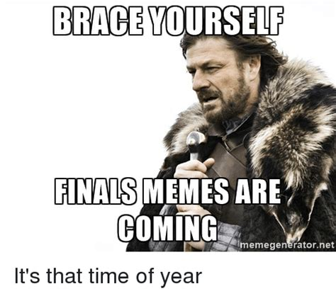 Pics For Memes - brace yourself finals memes are coming lmemegenerator net