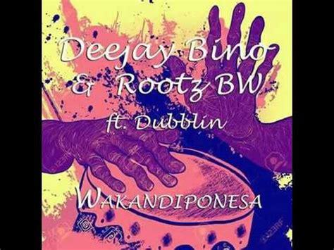 Deejay Bw deejay bino rootz bw ft dubblin wakandiponesa