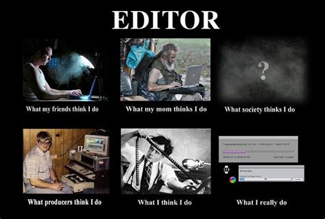 Edit Meme Comic - what a film editor actually does jonny elwyn film editor