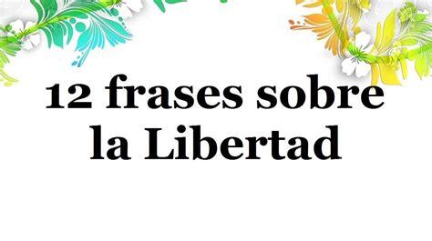 12 frases sobre la libertad pensamientos de liberaci 243 n youtube