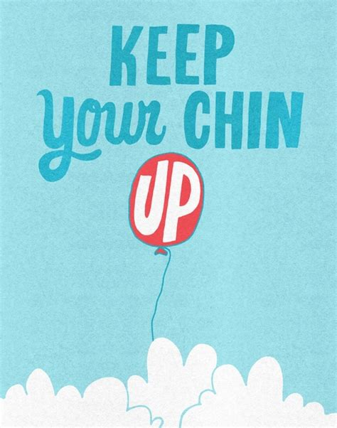 Keep Your keep your chin up quotes quotesgram