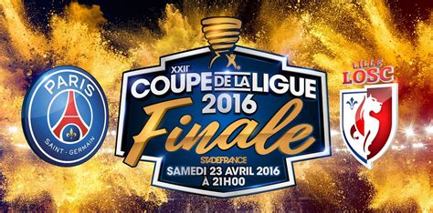 Billets Finale Coupe De La Ligue 2018 Billetterie Informations Sur La Finale De La Coupe De La