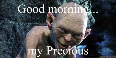 Precious Meme - good morning my precious misc quickmeme