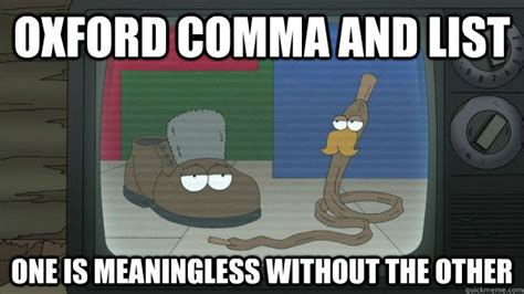 Oxford Comma Meme - oxford comma and list one is meaningless without the other