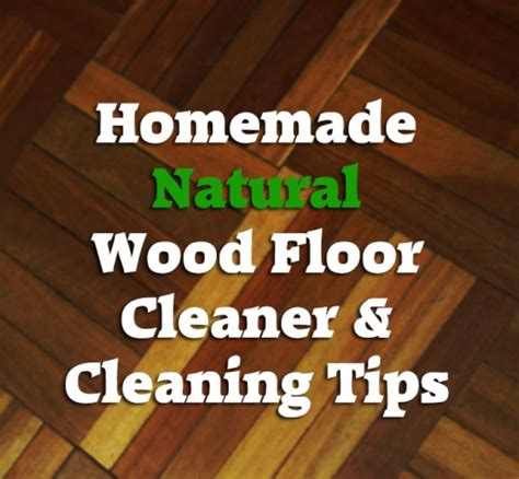homemade natural wood floor cleaner and cleaning tips