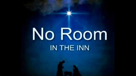 There Is No Room At The Inn no room in the inn no room in the end