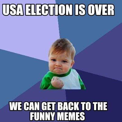 Meme Generator Org - meme creator usa election is over we can get back to the