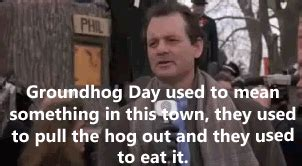 groundhog day all again meaning it s just like groundhog day or is it thanks to the bill