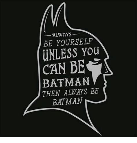 Always Be Batman Meme - always be yourself unless you can be batman then always be
